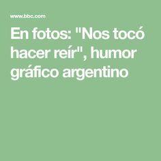 """En fotos: """"Nos tocó hacer reír"""", humor gráfico argentino"""