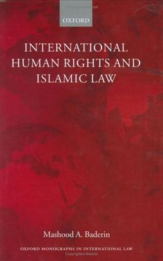 International Human Rights and Islamic Law (Oxford Monographs in International Law) by Mashood A. Baderin. $200.00. Author: Mashood A. Baderin. Publisher: Oxford University Press, USA; 1St Edition edition (November 6, 2003). Publication: November 6, 2003. Edition - 1St Edition. 300 pages