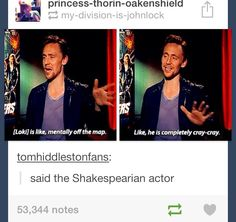 Said the articulate Shakespearian actor. Haha