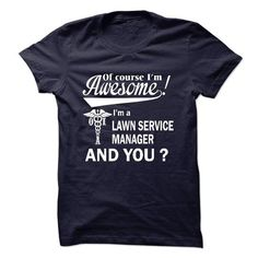 Of course i am awesome, I am a LAWN SERVICE MANAGER T Shirts, Hoodie