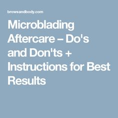 Microblading Aftercare – Do's and Don'ts + Instructions for Best Results