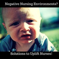 We've all experienced it at one point or another. A nursing colleague totally drains our energy with their negative behavior. Here's some tips to uplift nurses!