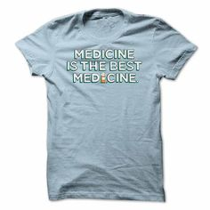 Medicine is the Best Medicine - #shirt details #tumblr sweatshirt. TRY => https://www.sunfrog.com/LifeStyle/Medicine-is-the-Best-Medicine.html?68278