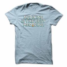 Medicine is the Best Medicine - #shirt details #tumblr sweatshirt. TRY => https://www.sunfrog.com/LifeStyle/Medicine-is-the-Best-Medicine.html?68278