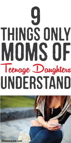 9 Things Only Moms Of Teenage Daughters Understand
