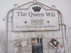 Nobody gets in to see the Queen, no way, no how! LOL! Love this sign from Junk Bonanza featured on Junk Chic Cottage's blog