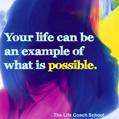Your life can be an example of what is possible. (Brooke Castillo) | TheLifeCoachSchool.com