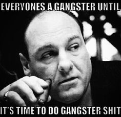 What the fuck you know about being a gangster remarkable, rather