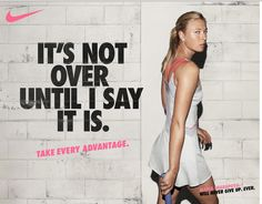 Maria Sharapova: It's not over until I say it is.