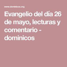 Evangelio del día 26 de mayo, lecturas y comentario -    dominicos