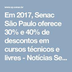 Em 2017, Senac São Paulo oferece 30% e 40% de descontos em cursos técnicos e livres - Notícias Senac São Paulo
