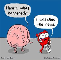 This is funny but it is so true for me, that is why I try not to watch the news or too much tv in general, it can mess up my entire day.