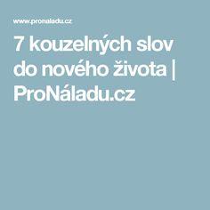 7 kouzelných slov do nového života | ProNáladu.cz Better Day, Literatura, Psychology