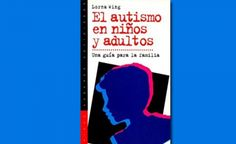 El autismo en niños y adultos: Una guía para la familia, por Lorna Wing