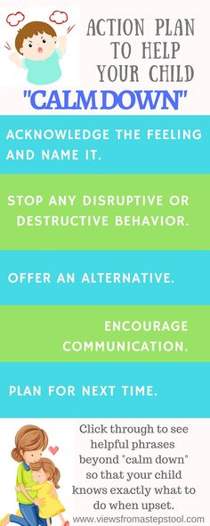 """Calm down"" is a phrase that we all use, especially with kids when experiencing intense emotions. Here are some alternative phrases that just might yield better results, and an action plan to put them in place."