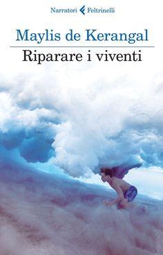Riparare i viventi, Maylis de Kerangal, Feltrinelli *****