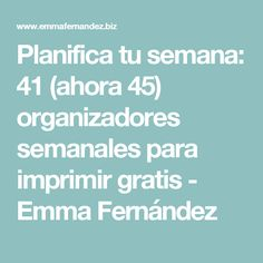 Planifica tu semana: 41 (ahora 45) organizadores semanales para imprimir gratis - Emma Fernández Bullet Journal, Blog, Organizers, Weekly Organizer, Cleaning, Report Cards, Blogging