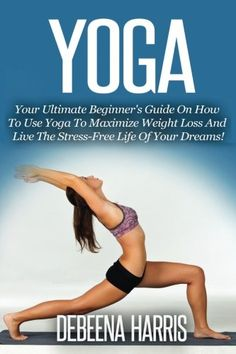 Yoga Your Ultimate Beginners Guide On How To Use Yoga To Maximize Weight Loss And Live The StressFree Life Of Your Dreams Yoga For Beginners Yoga Books Meditation Yoga At Home * Read more reviews of the product by visiting the link on the image.