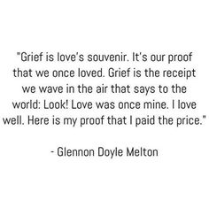 """I think I will always pay the price called """"grief"""".  I loved you then,  I love you still."""