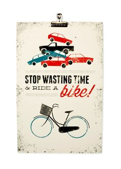 Stop Wasting Time & Ride a Bike. $25.00, via Etsy.