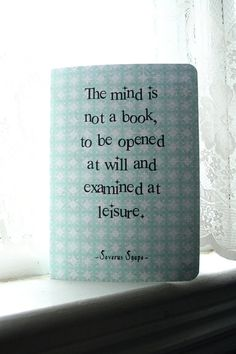 """""""The mind is not a book, to be opened at will and examined at leisure."""" - Severus Snape"""