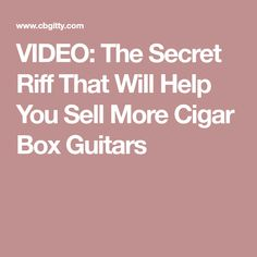 VIDEO: The Secret Riff That Will Help You Sell More Cigar Box Guitars
