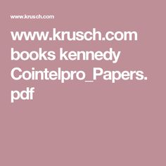 www.krusch.com books kennedy Cointelpro_Papers.pdf