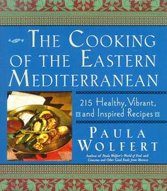 The Cooking of the Eastern Mediterranean: 215 Healthy, Vibrant, and Inspired Recipes by Paula Wolfert