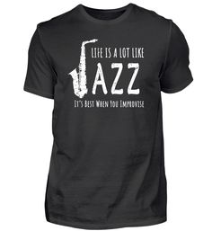 Life Is A Lot Like Jazz! T-Shirt Jazz T Shirts, Basic Shirts, Mugs, Mens Tops, Life, Fashion, Moda, Fashion Styles, Tumblers