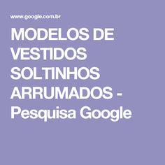 MODELOS DE VESTIDOS SOLTINHOS ARRUMADOS - Pesquisa Google