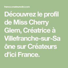 Découvrez le profil de Miss Cherry Glem, Créatrice à Villefranche-sur-Saône sur Créateurs d'ici France.