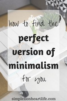 How to Find the Perfect Version of Minimalism for You – Simple Lionheart Life – Minimalist 2020 Minimalism Living, Minimalist Living Tips, Becoming Minimalist, Minimalist Lifestyle, Minimalist Decor, Minimalist Design, Minimalist Interior, Minimalist Bedroom, Less Is More