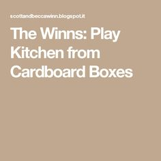 The Winns: Play Kitchen from Cardboard Boxes