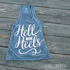 cce376d3 TumbleRoot Hell on Heels tank top. Perfect outfit for Stagecoach, Country  Thunder, and