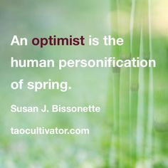 An optimist is the human personification of spring.  – Susan J. Bissonette. #equinox #spring #taocultivator #daocultivator #yinyang #taoism #vernalequinox