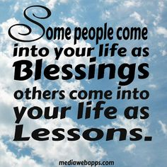 Some people come into your life as blessings, others come into your life as lessons. by Mollielove, via Flickr