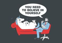 Believe, Unicorn. Believe Funny Shit, The Funny, Funny Stuff, Therapy Humor, Coaching, Last Unicorn, Humor Grafico, Believe In You, I Laughed