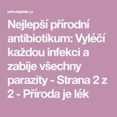 Nejlepší přírodní antibiotikum: Vyléčí každou infekci a zabije všechny parazity - Strana 2 z 2 - Příroda je lék Healing Herbs, Health, Health Care, Medicinal Plants, Herbal Medicine, Salud