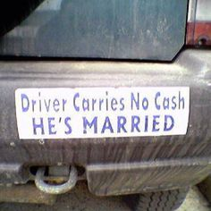 My husband used to say he needed this bumper sticker! Marriage Relationship, Love And Marriage, Relationships, I Love To Laugh, Make Me Smile, Cool Bumper Stickers, Weird But True, Adult Fun, E Cards