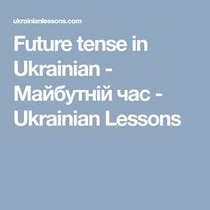 Future tense in Ukrainian - Майбутній час - Ukrainian Lessons Ukrainian Language, Future Tense, Grammar, Learning, Future, Studying, Teaching, Onderwijs