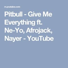 Pitbull - Give Me Everything ft. Ne-Yo, Afrojack, Nayer - YouTube
