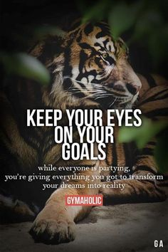 Gymaholic - Fitness Revolution Keep Your Eyes On Your Goals Sport Motivation, Fitness Motivation Quotes, Weight Loss Motivation, Study Motivation, Tiger Quotes, Lion Quotes, Positive Quotes, Motivational Quotes, Inspirational Quotes