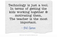 Technology is just a tool. In terms of getting the kids working...