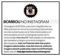 Entre em http://colunas.revistaepoca.globo.com/bombounaweb/tag/bombou-no-instagram/ para saber  o tema da semana, e participe!