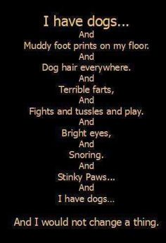 I have dogs...