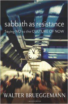 Sabbath as Resistance: Saying No to the Culture of Now: Walter Brueggemann: 9780664239282: Amazon.com: Books
