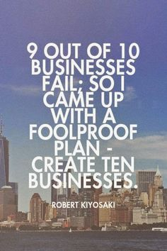 ways to start a small business, resources need to start a business, what i need to start a business - 9 out of 10 businesses fail; so I came up with a foolproof plan - create ten businesses. Business Motivation, Business Quotes, Career Quotes, Motivational Quotes, Funny Quotes, Inspirational Quotes, Quotes Positive, Amway Business, Business Entrepreneur