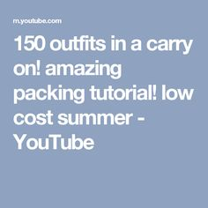 150 outfits in a carry on! amazing packing tutorial! low cost summer - YouTube