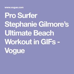Pro Surfer Stephanie Gilmore's Ultimate Beach Workout in GIFs - Vogue