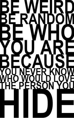 So very, very true. Just be YOU!!!